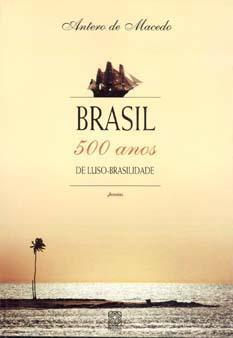 Brasil : 500 anos de luso-brasilidade.: Macedo, Antero de