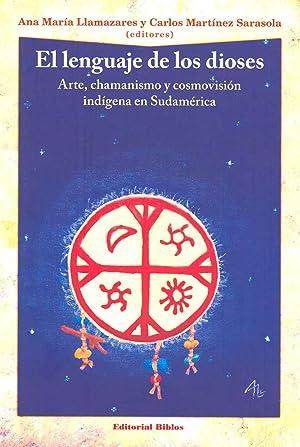 El lenguaje de los dioses : arte, chamanismo y cosmovisión indígena en Sudamérica.-- ( Antropología...