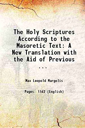 The Holy Scriptures According to the Masoretic: Max Leopold Margolis