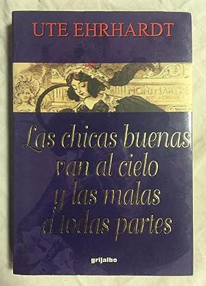 LAS CHICAS BUENAS VAN AL CIELO Y: EHRHARDT, Ute