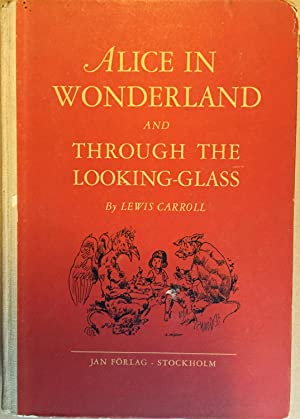 Alice in Wonderland and trough the Looking - Glass.