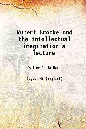 Rupert Brooke and the intellectual imagination a: Walter De la