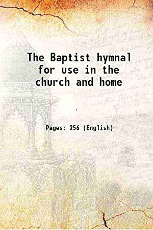 The Baptist hymnal for use in the: Anonymous