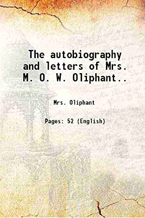 The autobiography and letters of Mrs. M.: Mrs. Oliphant