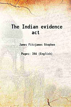 The Indian evidence act (1872)[HARDCOVER]: James Fitzjames Stephen