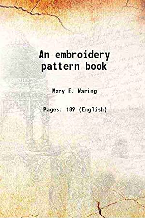 An embroidery pattern book 1917 [Hardcover]: Mary E. Waring