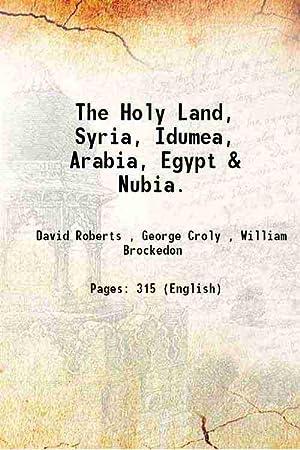 The Holy Land, Syria, Idumea, Arabia, Egypt: David Roberts ,