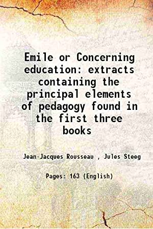 Image du vendeur pour Emile or Concerning education extracts containing the principal elements of pedagogy found in the first three books 1902 [Hardcover] mis en vente par Gyan Books Pvt. Ltd.