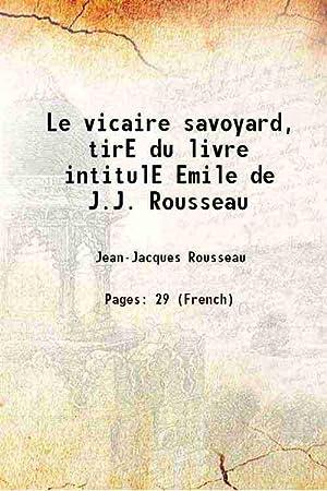 Image du vendeur pour Le vicaire savoyard, tirE du livre intitulE Emile de J.J. Rousseau 1765 [Hardcover] mis en vente par Gyan Books Pvt. Ltd.