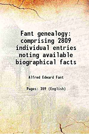 Fant genealogy comprising 2,809 individual entries noting: Alfred E. Fant