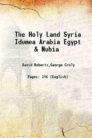 The Holy Land Syria Idumea Arabia Egypt: David Roberts,George Croly