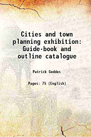 Cities and town planning exhibition Guide-book and: Patrick Geddes