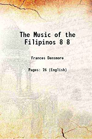 The Music of the Filipinos Volume 8,: Frances Densmore