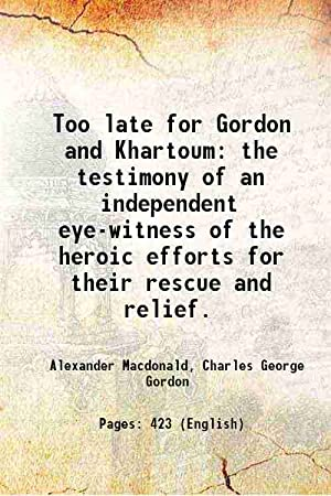 Seller image for Too late for Gordon and Khartoum the testimony of an independent eye-witness of the heroic efforts for their rescue and relief. 1887 for sale by Gyan Books Pvt. Ltd.