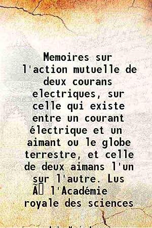 Memoires sur l'action mutuelle de deux courans: Andre-Marie Ampere