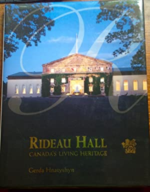 Rideau Hall: Canada's Living Heritage (Inscribed copy. Signed by both Gerda & Ramon John Hnatyshyn)