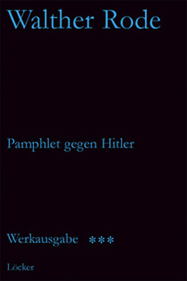 Pamphlet gegen Hitler. Werkausgabe Band 3: Rode, Walther