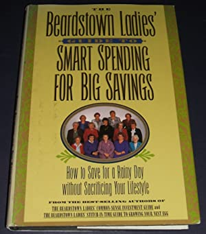 The Beardstown Ladies' Guide to Smart Spending for Big Savings: How to Save for a Rainy Day Witho...