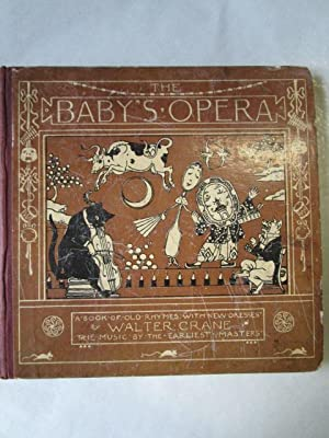 The Baby's Opera A Book of Old Rhymes with New Dresses, The Music by the Earliest Dresses