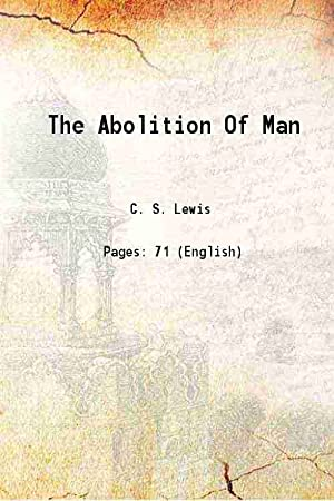 The Abolition Of Man or reflections on: C. S. Lewis