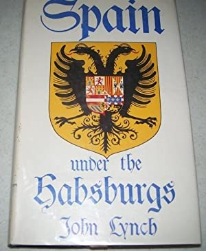 Spain Under the Habsburgs Volume One: Empire: Lynch, John