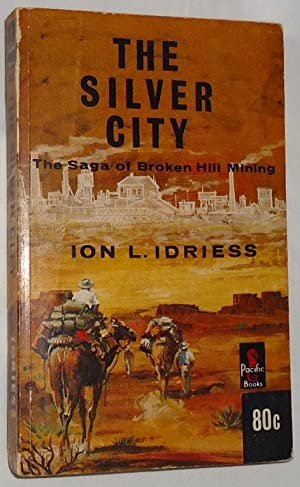 The Silver City ~ The Saga of: Idriess, Ion