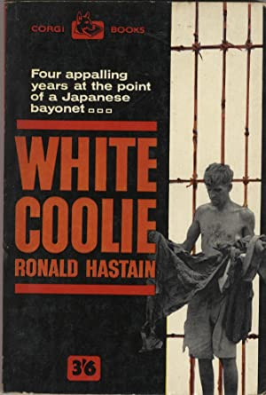 White Coolie Four Appalling Years at the: Hastain, Ronald