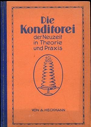 Die Konditorei der Neuzeit in Theorie und Praxis. Mit ca. 350 erprobten Rezepten.: Heckmann, A.: