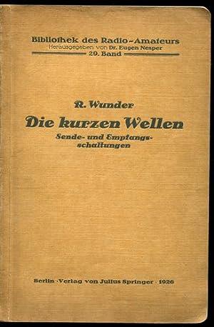 Die kurzen Wellen. Sende- und Empfangsschaltungen. Bibilothek des Radio-Amateurs. Band 29.: Wunder,...