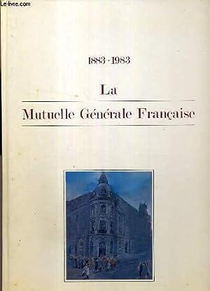 1883-1983 LA MUTUELLE GENERALE FRANCAISE: COLLECTIF
