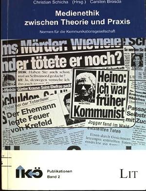 Medienethik zwischen Theorie und Praxis: Normen für die Kommunikationsgesellschaft. ...