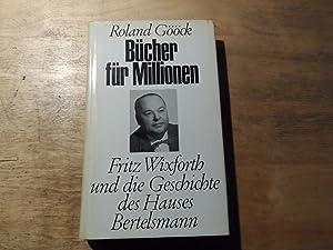 Bücher für Millionen (Widmungsex.) - Fritz Wixforth und die Geschichte des Hauses Bertelsmann: ...