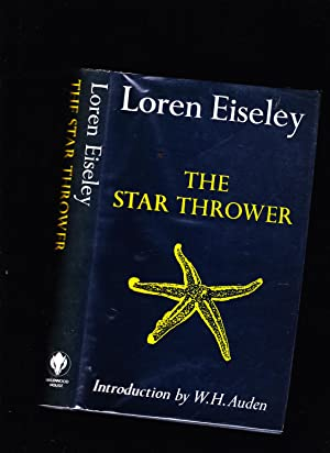 The Star Thrower: Loren Eiseley. Introduction by W. H. Auden