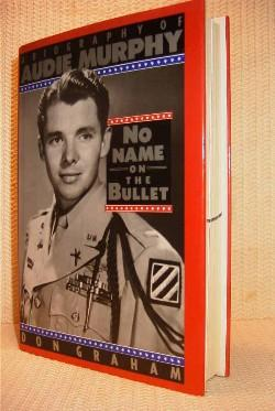 No Name on the Bullet. a Biography of Audie Murphy.: Graham, Don.