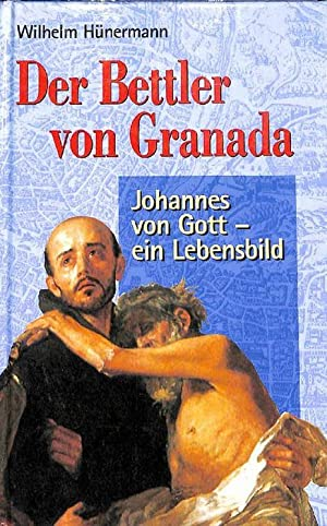 Der Bettler von Granada Johannes von Gott ein Lebensbild des Juan de Dios von Wilhelm Hünermann: ...
