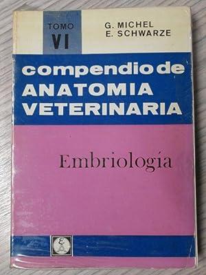 COMPENDIO DE ANATOMIA VETERINARIA. TOMO VI. EMBRIOLOGÍA: G. MICHEL, E.