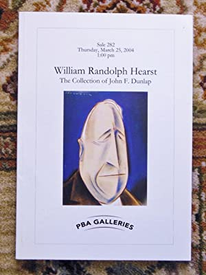 WILLIAM RANDOLPH HEARST - The Collection of John Dunlap - Auction Catalog 2004