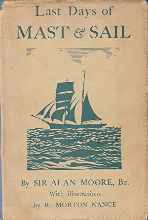 Last Days of Mast and Sail: an: Moore, Sir Alan