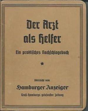 Der Arzt als Helfer. Ein praktisches Nachschlagebuch überreicht vom Hamburger Anzeiger ...