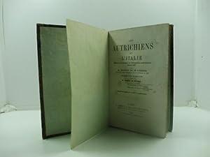 Les Autrichiens et l'Italie. Histoire anecdotique de l'occupation autrichienne depuis 1815 ...