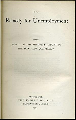 The Remedy for Unemployment : being Part II of the Minority Report of the Poor Law Commission: The ...