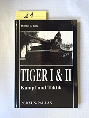 Tiger I & II - Kampf und Taktik: Jentz, Thomas L. und Michael Scheibert: