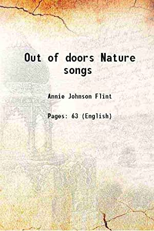 Out of doors Nature songs (1912)[HARDCOVER]: Annie Johnson Flint