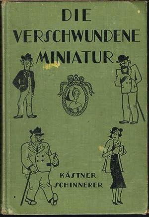 Die verschwundene Miniatur oder auch Die Abenteuer: Erich Kästner:
