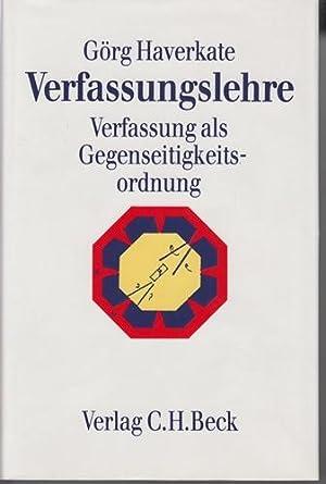 Verfassungslehre - Verfassung als Gegenseitigkeitsordnung -: Haverkate, Görg