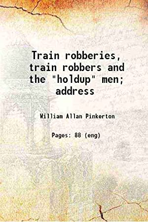 """Train robberies, train robbers and the """"holdup"""": Pinkerton, William Allan,"""