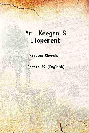 Mr. Keegan'S Elopement 1903 [Hardcover]: Winston Churchill