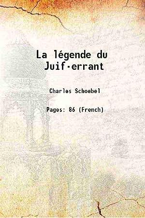 La légende du Juif-errant 1877 [Hardcover]: Charles Schoebel