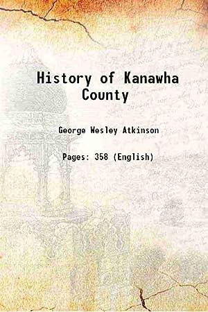 History of Kanawha County 1876 [Hardcover]: George Wesley Atkinson