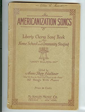 Americanization Songs: Liberty Chorus Song Book For Home, School & Community Singing 1920 ...